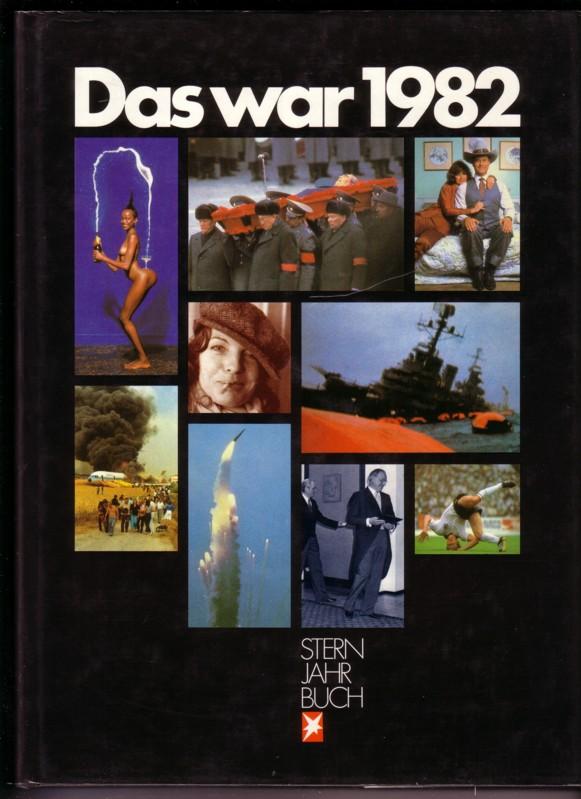 Rolf Gillhausen / Peter Koch / Felix Schmid (Hrsg.), Das war 1982 – Stern Jahrbuch mit über mit über 300 ein- und mehrfarbigen Bildern, Gruner + Jahr 1983